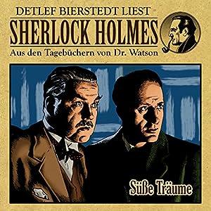Süße Träume (Sherlock Holmes: Aus den Tagebüchern von Dr. Watson) Hörbuch
