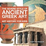img - for The Severe Style of Ancient Greek Art - Art History for Kids   Children's Art Books book / textbook / text book