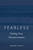 Fearless: Ending Your Unconsciousness