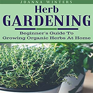 Merveilleux Amazon.com: Herb Gardening: Beginneru0027s Guide To Growing Organic Herbs At  Home (Audible Audio Edition): Joanna Winters, Tammy Taylor: Books