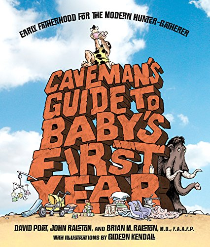 Download Caveman's Guide to Baby's First Year: Early Fatherhood for the Modern Hunter-Gatherer pdf epub
