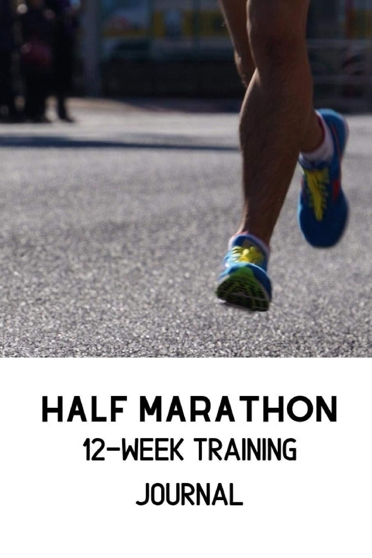 Half Marathon - 12 Week Training Journal: Stay Motivated and ...