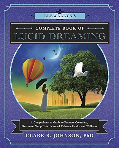 Llewellyn's Complete Book of Lucid Dreaming: A Comprehensive Guide to Promote Creativity, Overcome Sleep Disturbances & Enhance Health and Wellness (Llewellyn's Complete Book Series 10) (Best Lucid Dream Stories)