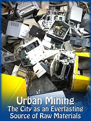 Urban Mining – The City as an Everlasting Source of Raw Materials