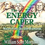 The Energy Caper, or Nixon in the Sky with Diamonds | William Scott Morrison