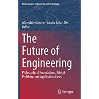 The Future of Engineering: Philosophical Foundations, Ethical Problems and Application Cases