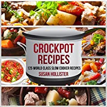 Crockpot Recipes: 125 World Class Slow Cooker Recipes | Livre audio Auteur(s) : Susan Hollister Narrateur(s) : Gail L. Chaffee