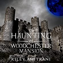 The Haunting of Woodchester Mansion Audiobook by Riley Amitrani Narrated by Patricia Oliszynski