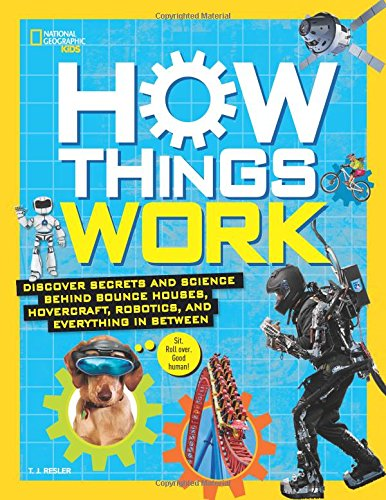 How Things Work: Discover Secrets and Science Behind Bounce Houses, Hovercraft, Robotics, and Everything in Between (National Geographic Kids) cover
