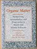 Organic Matter : Productivity, Accumulation, and Preservation in Recent and Ancient Sediments, , 0231071620