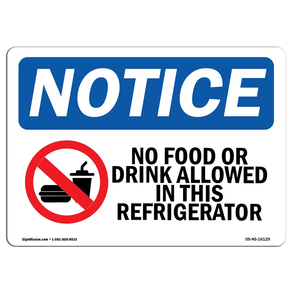 OSHA Notice Sign - Notice No Food Or Drink in This Refrigerator | Choose from: Aluminum, Rigid Plastic or Vinyl Label Decal | Protect Your Business, Construction Site |  Made in The USA