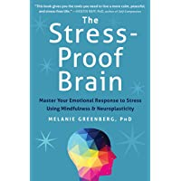 The Stress-Proof Brain: Master Your Emotional Response to Stress Using Mindfulness...