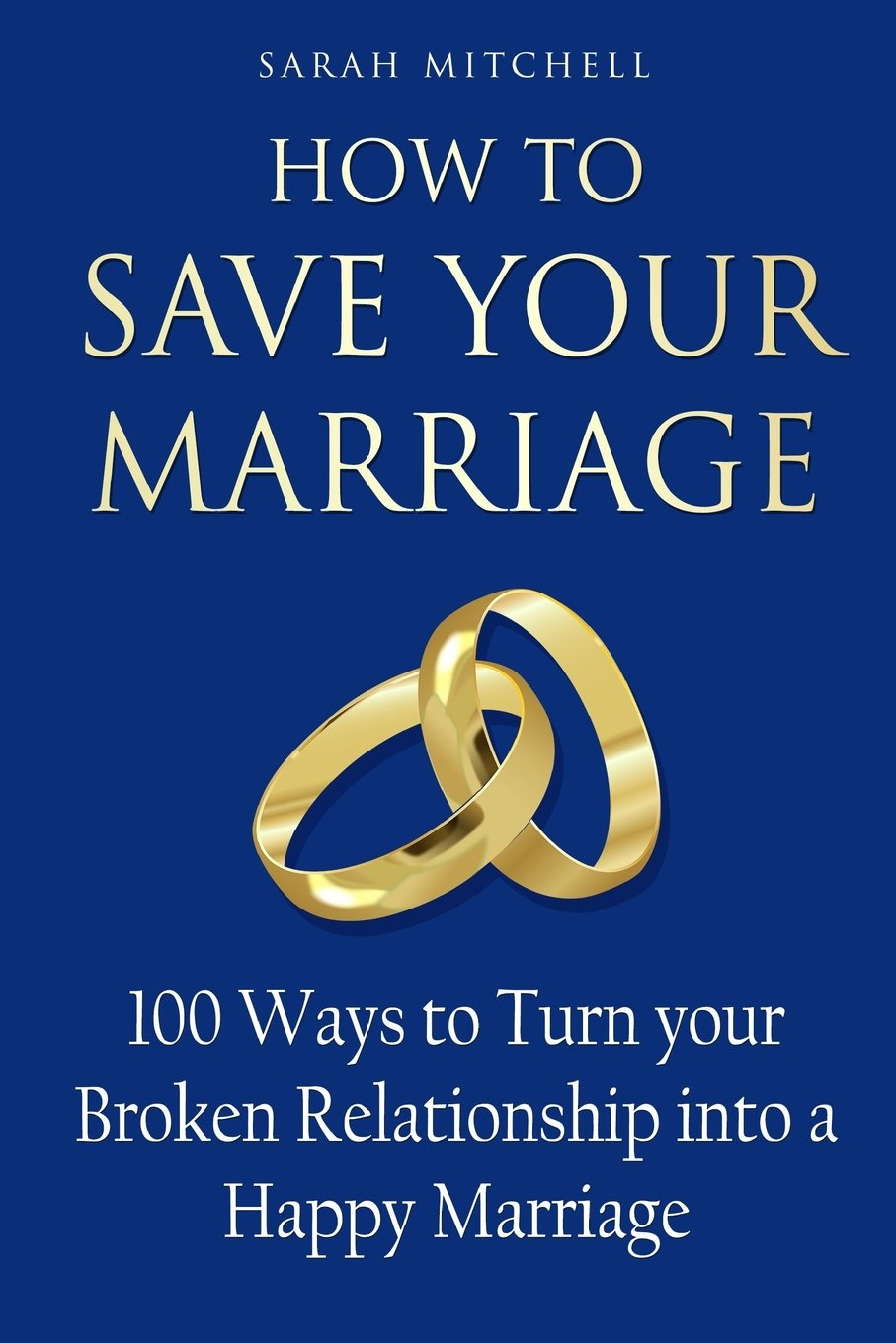 How to Save Your Marriage: 100 Ways to Turn your Broken Relationship into a Happy Marriage PDF