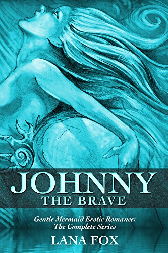 Johnny the Brave: The Complete Series: Gentle Mermaid Erotic Romance (English Edition)