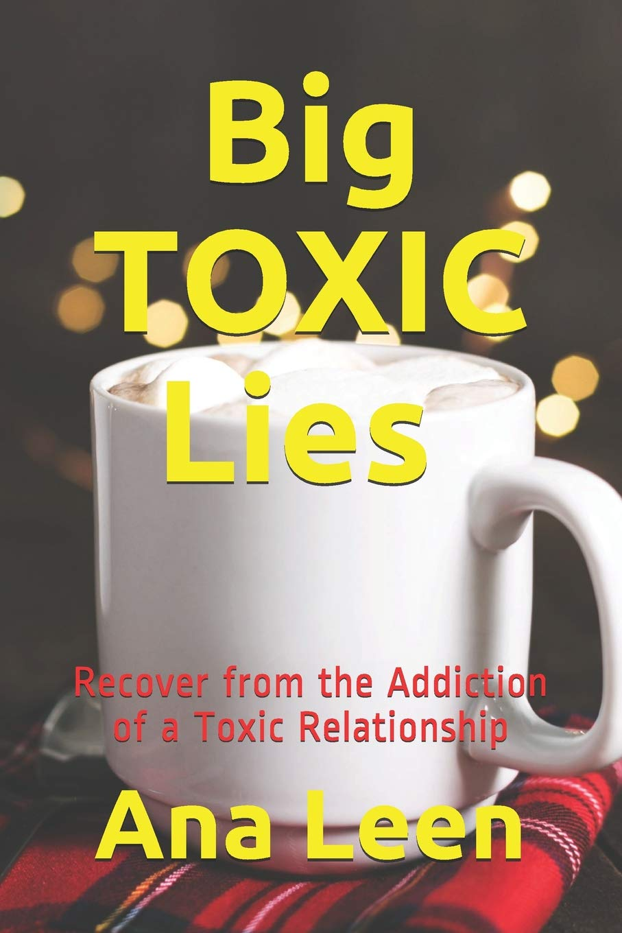Big TOXIC Lies Recover from the Addiction of a Toxic