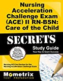 Nursing Acceleration Challenge Exam (ACE) II RN-BSN: Care of the Child Secrets Study Guide: Nursing ACE Test Review for the Nursing Acceleration Challenge Exam (Mometrix Secrets Study Guides)