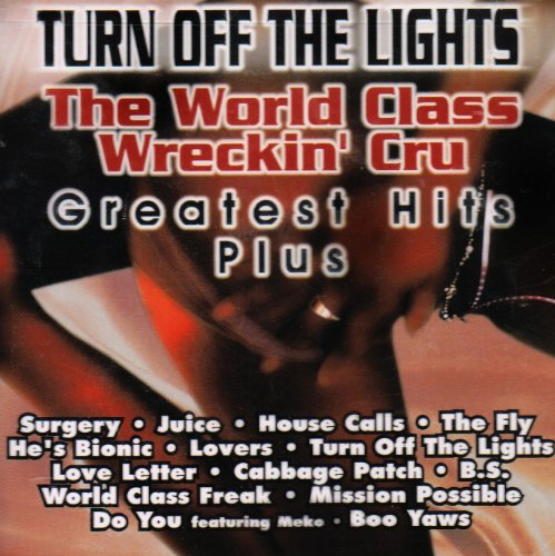 World Class Wreckin' Cru - Turn Off the Lights: Greatest Hits Plus