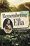 Remembering Ella: A 1912 Murder and Mystery in the Arkansas Ozarks