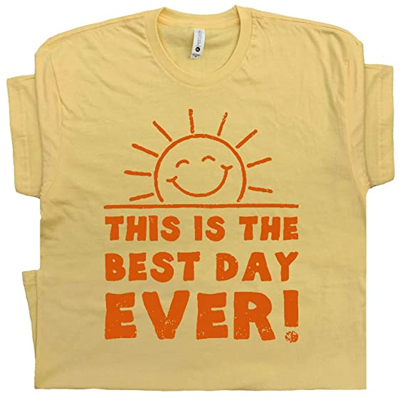 This Is The Best Day Ever T Shirt Cool Quotes Funny Shirts Sayings