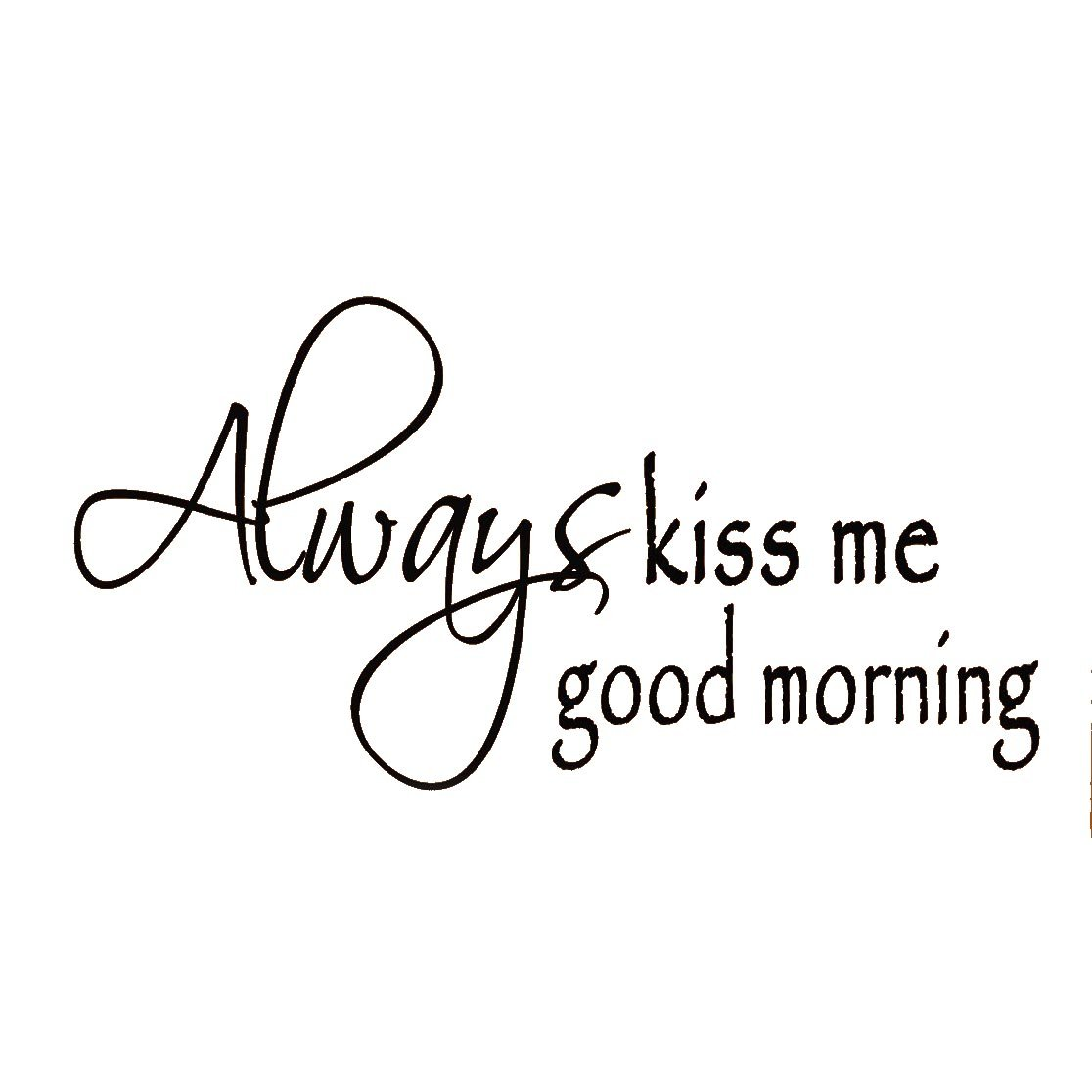 Always Kiss Me Good Morning Vinyl Wall Decal Home Decor Wall Quotes