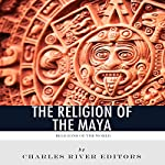 Religions of the World: The Religion of the Maya |  Charles River Editors