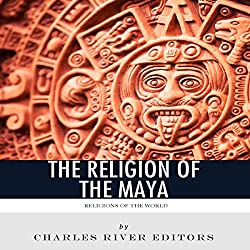 Religions of the World: The Religion of the Maya