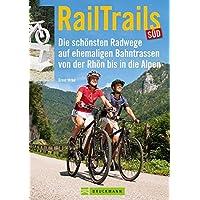 RailTrails Süd: Die schönsten Radwege auf ehemaligen Bahntrassen von der Rhön bis in die Alpen