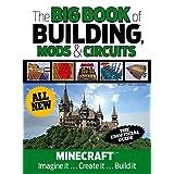 The Big Book of Building, Mods & Circuits: Minecraft®™ Imagine It . . . Create It . . . Build It