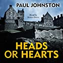 Heads or Hearts Audiobook by Paul Johnston Narrated by James Bryce