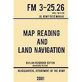Map Reading And Land Navigation - FM 3-25.26 US Army Field Manual FM 21-26 (2001 Civilian Reference Edition): Unabridged Manu
