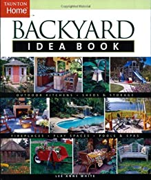 Backyard Idea Book: Outdoor Kitchens, Fireplaces, Sheds and Storage, Play Spaces, Pools and Spas (Idea Books)