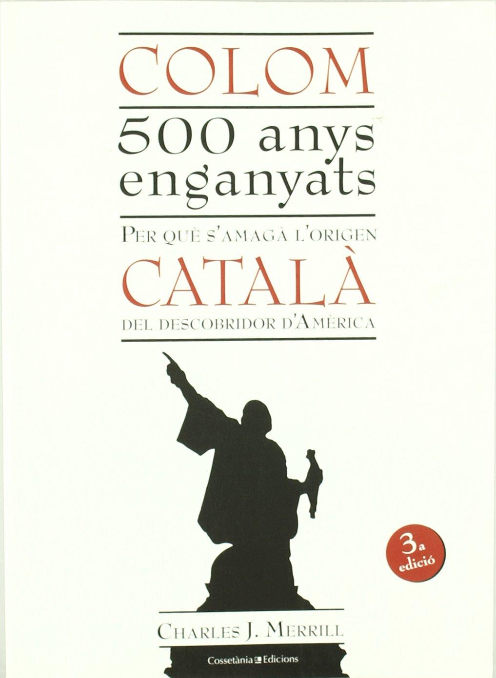 Colom. 500 anys enganyats: Per què s'amagà l'origen català del descobridor d'Amèrica (El Tinter) (Catalán) Tapa blanda – oct 2009 Charles J. Merril Cossetània Edicions 8497915674 CDL_2-3_0020675