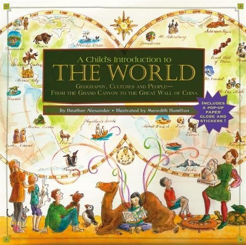 A Child's Introduction To The World: Geography; Cultures; and People - From the Grand Canyon to the Great Wall of China