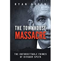 The Townhouse Massacre: The Unforgettable Crimes of Richard Speck