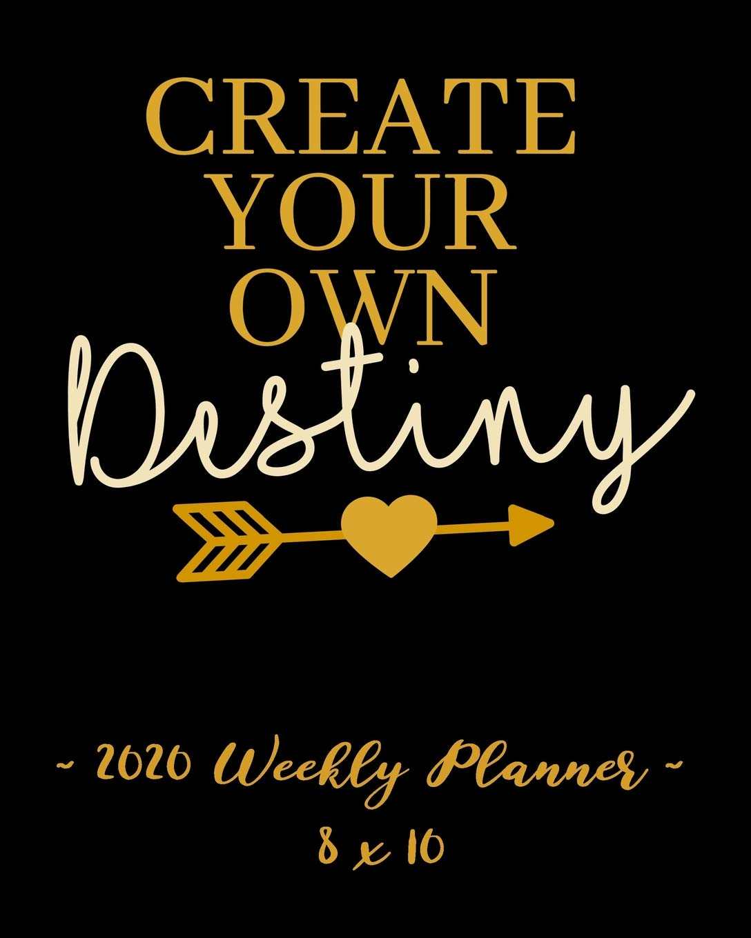 Create Your Own Calendar 2020 2020 Weekly Planner   Create Your Own Destiny: 8 x 10   12 Month