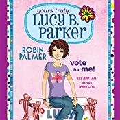 Yours Truly, Lucy B Parker: Vote for Me | Robin Palmer