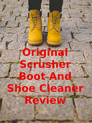 Scrusher Shoe - Review: Original Scrusher Boot And Shoe Cleaner Review