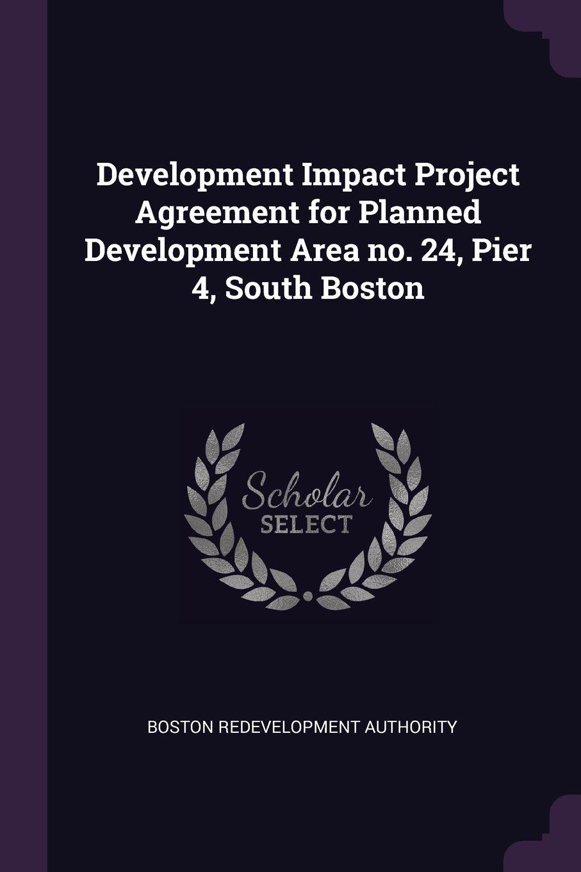 Development Impact Project Agreement for Planned Development Area No. 24, Pier 4, South Boston pdf epub