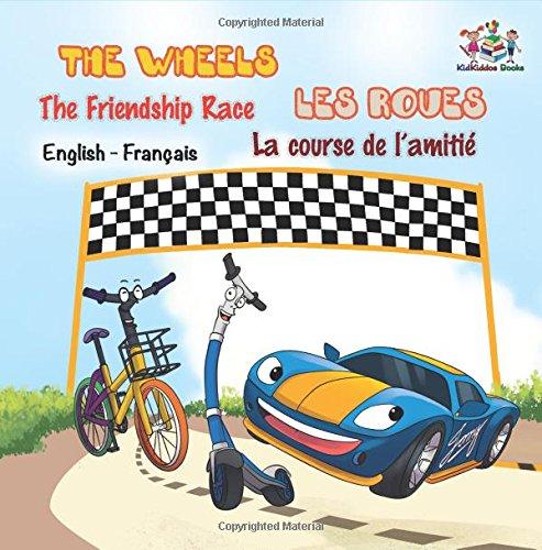 The Wheels: The Friendship Race  Les Roues: La course de l'amitié: french kids books, french baby books, livres pour enfants (English French Bilingual Collecion) (French Edition)