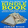 How to Write a Kindle Book: Make Your Mark in the Quickly Growing Market