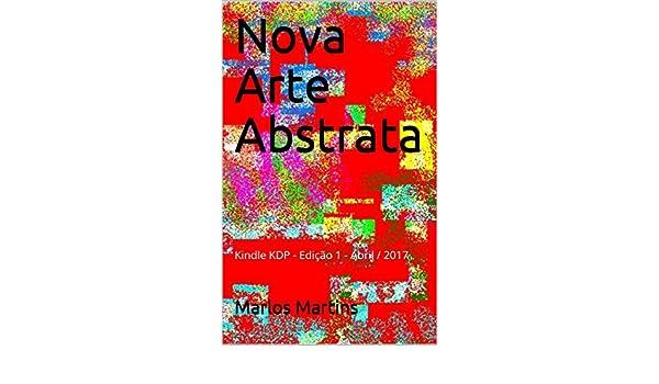 Nova Arte Abstrata: Kindle KDP - Edição 1 - Abril / 2017 (Portuguese Edition)