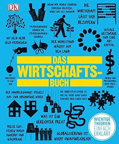 Das Wirtschaftsbuch: Wichtige Theorien einfach erklärt Gebundenes Buch – 1. August 2013 Dorling Kindersley 3831023867 Wirtschaft / Allgemeines Lexika