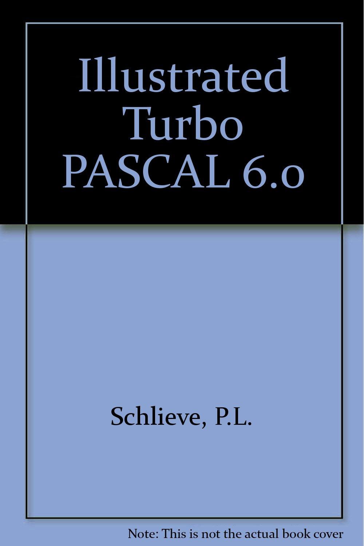 Illustrated Turbo PASCAL 6.0: Amazon.es: P.L. Schlieve: Libros en idiomas extranjeros