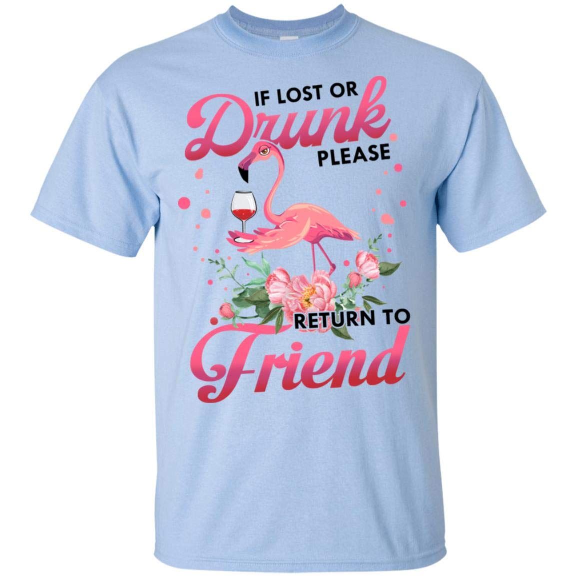 If Lost Or Drunk Please Return To Friend I M The Friend Warning Flamingo T Shirt Or