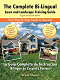 The Complete Bi-Lingual Lawn and Landscape Training Guide, Bryan Monty, 1468561324