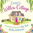 Escape to Willow Cottage: Willow Cottage Series Hörbuch von Bella Osborne Gesprochen von: Elisabeth Hopper