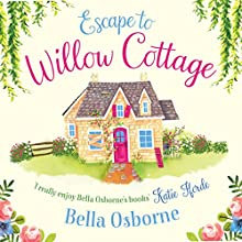Escape to Willow Cottage: Willow Cottage Series Audiobook by Bella Osborne Narrated by Elisabeth Hopper