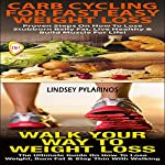 Essential Box Set #2: Carb Cycling For Fast Easy Weight Loss + Walk Your Way to Weight Loss | Lindsey Pylarinos