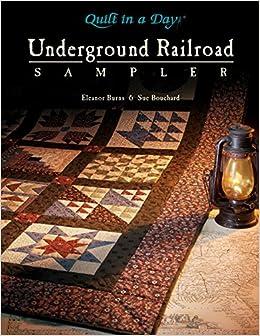 Underground Railroad Sampler (Quilt in a Day Series): Eleanor ... : underground railroad quilt book - Adamdwight.com