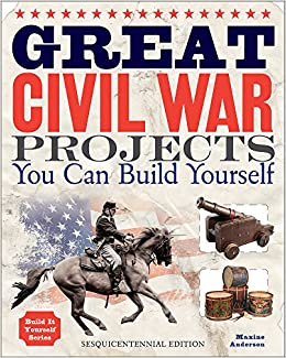Great civil war projects you can build yourself build it yourself great civil war projects you can build yourself build it yourself maxine anderson 9781936749454 amazon books solutioingenieria Gallery